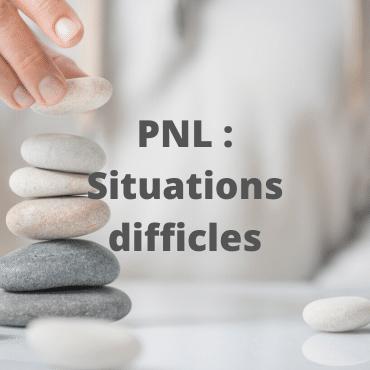 PNL situations difficiles